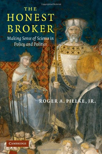 Amazon.com: The Honest Broker: Making Sense of Science in Policy and Politics (9780521694810): Roger A. Pielke Jr: Books