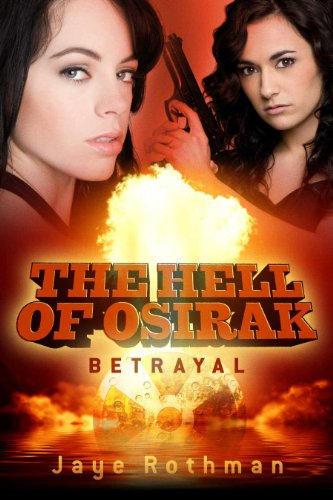 The Hell Of Osirak: (Betrayal) ((Betrayal, Redemption and Salvation Trilogy) Book 1)