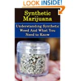 Synthetic Marijuana: Understanding Synthetic Weed And What You Need to Know (Synthetic Cannabis, k2, Spice, Fake...