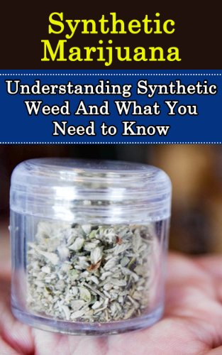 Synthetic Marijuana: Understanding Synthetic Weed And What You Need to Know (Synthetic Cannabis, k2, Spice, Fake Weed)