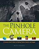 The Pinhole Camera: A Practical How-To Book for Making Pinhole Cameras and Images