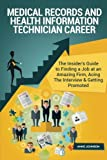 Medical Records and Health Information Technician Career (Special Edition): The Insider's Guide to Finding a Job at an Amazing Firm, Acing The Interview & Getting Promoted