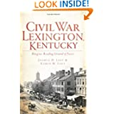 Civil War Lexington, KY: Bluegrass Breeding Ground of Power