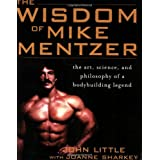 The Wisdom of Mike Mentzer: The Art, Science and Philosophy of a Bodybuilding Legendby John R. Little