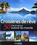 50 CROISI�RES DE R�VE AUTOUR DU MONDE