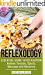 Reflexology: Essential Guide to Relax...