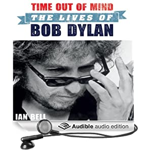 Time Out of Mind: The Lives of Bob Dylan (Unabridged)