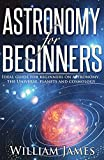 Astronomy for Beginners: Ideal guide for beginners on astronomy, the Universe, planets and cosmology (Astronomy, Beginners, Astronomy's Guide for Beginners, ... astronomy guide, astronomy for beginners)