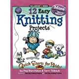12 Easy Knitting Projects (Quick Starts for Kids!)by Peg Blanchette