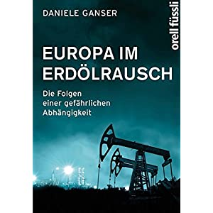 Europa im Erdölrausch: Die Folgen einer gefährlichen Abhängigkeit