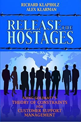 Release the Hostages: Using Goldratt's Theory of Constraints for Customer Support Management