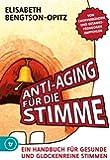 Anti-Aging f�r die Stimme: Ein Handbuch f�r gesunde und glockenreine Stimmen