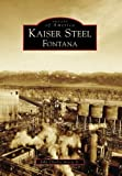 img - for Kaiser Steel, Fontana (CA) (Images of America) Paperback August 21, 2006 book / textbook / text book