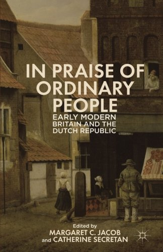 In Praise of Ordinary People: Early Modern Britain and the Dutch Republic