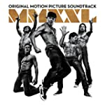 Magic Mike XXL: Original Motion Pictu...