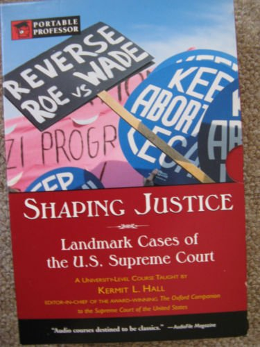 Shaping Justice: Landmark Cases of the U.S. Supreme Court (Portable Professor- U.S. History)