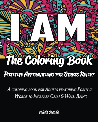 I AM The Coloring Book: Positive Affirmations for Stress Relief: A Coloring Book for Adults Featuring Positive Words to Increase Calm & Well-Being (Volume 1) (I Am Positive compare prices)