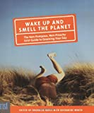 cover of Wake Up and Smell the Planet: The Non-Pompous, Non-Preachy Grist Guide to Greening Your Day