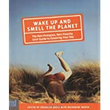 Wake Up and Smell the Planet: The Non-Pompous, Non-Preachy Grist Guide to Greening Your Day ~ Katharine Wroth