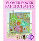 img - for [(Flower Power Papercrafts: 50 Cards and Gifts Blossoming with Floral Motifs and Papers )] [Author: Julie Hickey] [Feb-2009] book / textbook / text book
