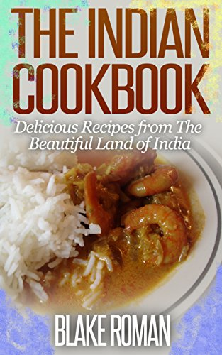 The Awesome Indian Cookbook: Delicious Recipes from The Beautiful Land of India by Blake Roman