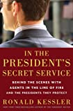 img - for In the President's Secret Service: Behind the Scenes with Agents in the Line of Fire and the Presidents They Protect book / textbook / text book