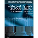 Intellectual Property and Open Source: A Practical Guide to Protecting Code ~ Van Lindberg