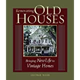 Renovating Old Houses: Bringing New Life to Vintage Homes (For Pros By Pros) ~ George Nash