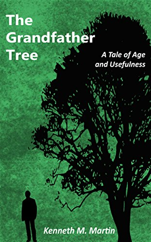 Kenneth M. Martin - The Grandfather Tree: A Tale of Age and Usefulness (English Edition)