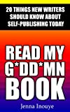 Read My G*dd*mn Book: 20 Things New Writers Should Know About Self-Publishing Today