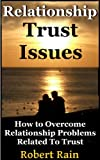 Relationship Trust Issues-How To Overcome Relationship Problems Related To Trust