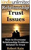 Trust Issues-How To Overcome Relationship Problems Related To Trust (Trust Issues, Relationship Advice For Building And Regaining Trust Book 1)