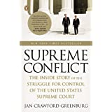 Supreme Conflict: The Inside Story of the Struggle for Control of the United States Supreme Court ~ Jan Crawford Greenburg