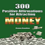 300 Positive Affirmations for Attracting Money: Live Smarter Series
