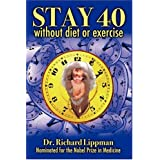 Stay 40: Without Diet or Exercise ~ Richard Lippman