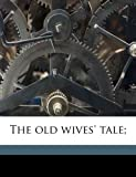 The old wives tale;