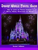 Disney World Travel Guide How to create the perfect itinerary