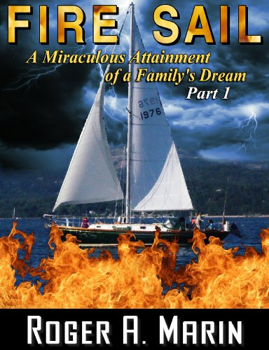 Fire Sail: The Miraculous Attainment of a Family Dream - Part 1