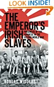 The Emperor's Irish Slaves: Prisoners of the Japanese during the Second World War