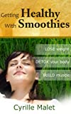 Getting Healthy with Smoothies : LOSE weight, DETOX your body & BUILD muscle