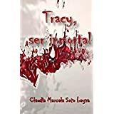 Tracy, ser inmortal