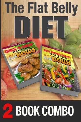 Auto-Immune Disease Recipes and Quick 'N Cheap Recipes for a Flat Belly: 2 Book Combo (The Flat Belly Diet ) by Mary Atkins
