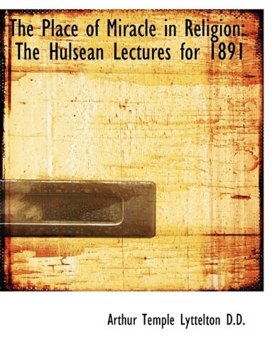 The Place of Miracle in Religion: The Hulsean Lectures for 1891