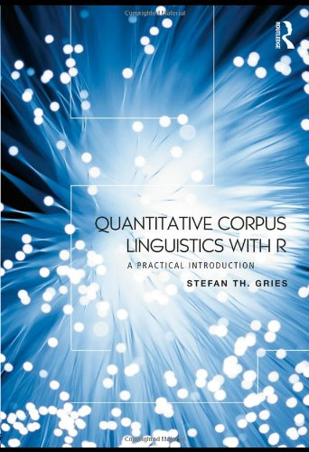 Quantitative Corpus Linguistics with R: A Practical Introduction