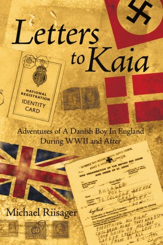 Letters To Kaia: Adventures Of A Danish Boy In England During Wwii And After