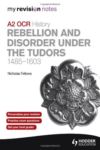 OCR A2 History: Rebellion and Disorder Under the Tudors 1485-1603 (My Revision Notes)