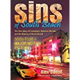Sins of South Beach The True Story of Corruption, Violence, Murder and the Making of Miami Beach ~ Alex Daoud