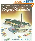 Leisure Architecture of Wayne McAllister, The