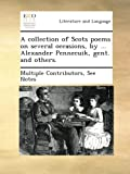 A collection of Scots poems on several occasions, by ... Alexander Pennecuik, gent. and others.