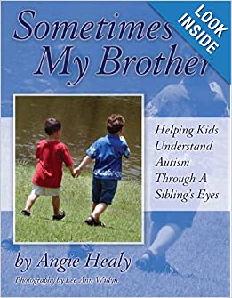 Sometimes My Brother: Helping Kids Understand Autism Through a Sibling's Eyes: Angie Healy: 9781932565317: Amazon.com: Books